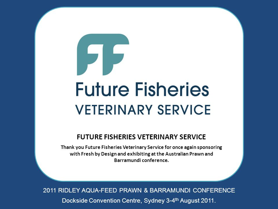 FUTURE FISHERIES VETERINARY SERVICE Thank you Future Fisheries Veterinary Service for once again sponsoring with Fresh by Design and exhibiting at the