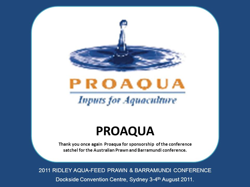 PROAQUA Thank you once again Proaqua for sponsorship of the conference satchel for the Australian Prawn and Barramundi conference. 2011 RIDLEY AQUA-FE