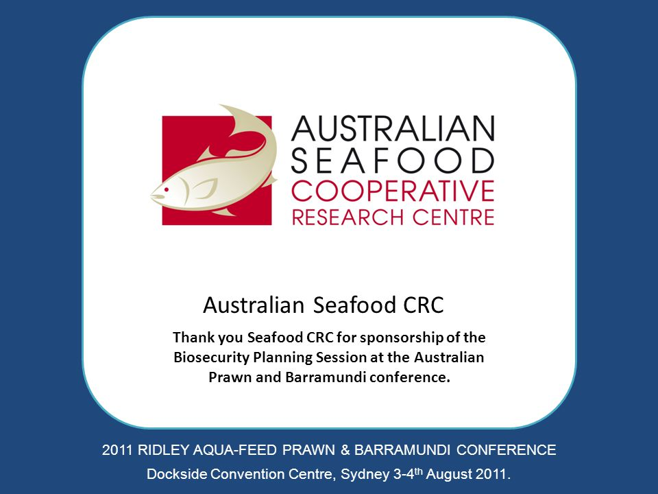 2011 RIDLEY AQUA-FEED PRAWN & BARRAMUNDI CONFERENCE Dockside Convention Centre, Sydney 3-4 th August 2011. Thank you Seafood CRC for sponsorship of th