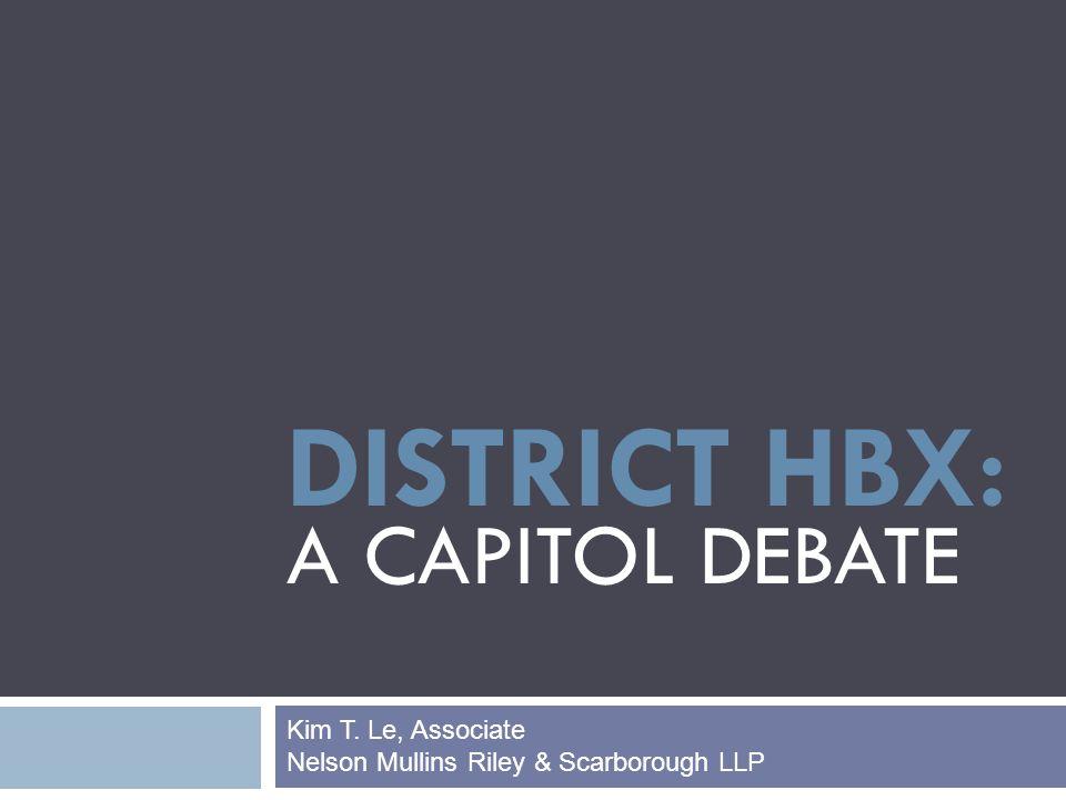 DISTRICT HBX: A CAPITOL DEBATE Kim T. Le, Associate Nelson Mullins Riley & Scarborough LLP
