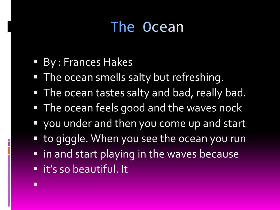 By : Frances Hakes The ocean smells salty but refreshing.