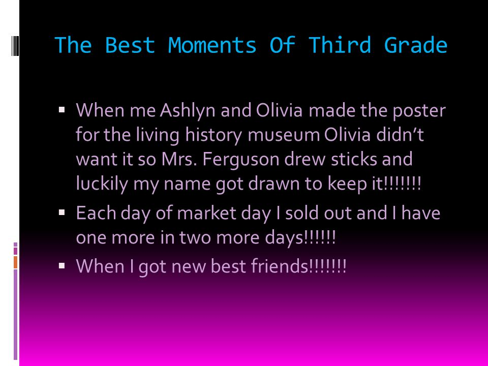 The Best Moments Of Third Grade When me Ashlyn and Olivia made the poster for the living history museum Olivia didnt want it so Mrs.