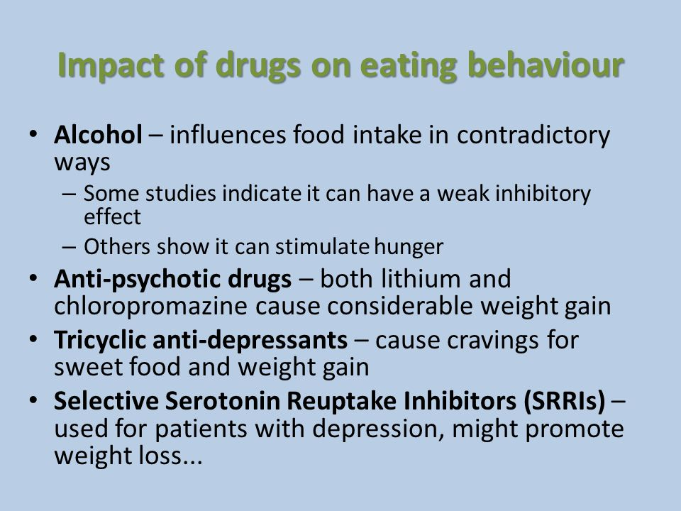 Impact of drugs on eating behaviour Alcohol – influences food intake in contradictory ways – Some studies indicate it can have a weak inhibitory effec