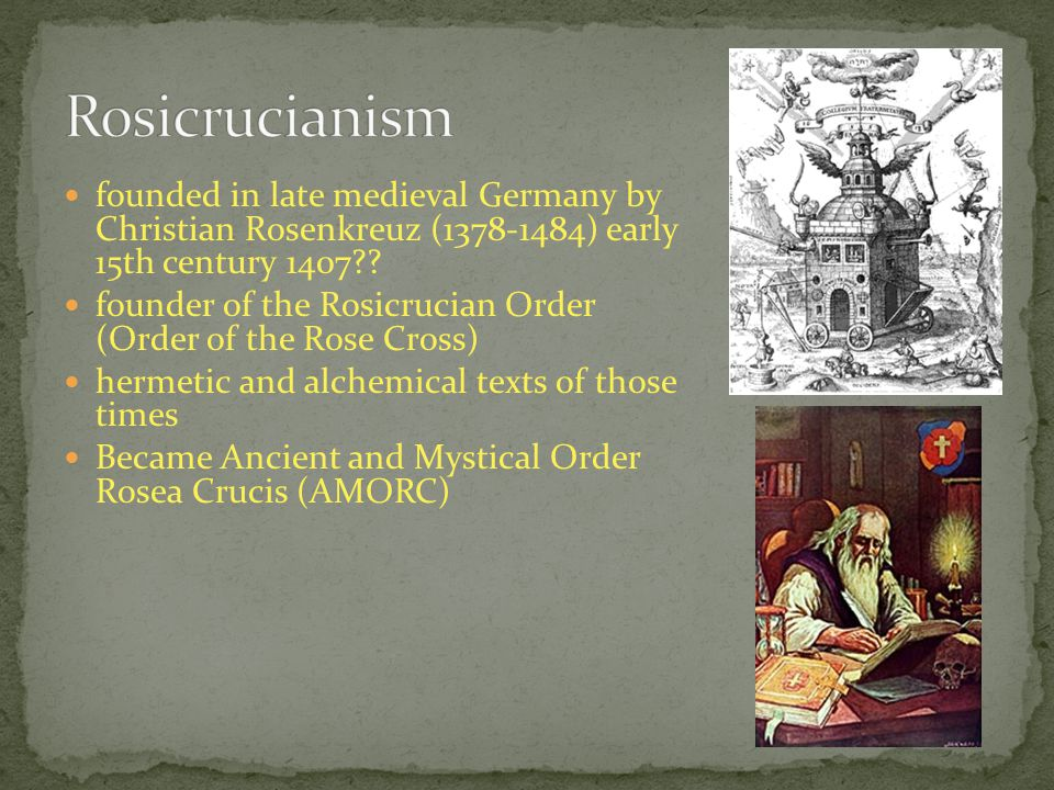 founded in late medieval Germany by Christian Rosenkreuz (1378-1484) early 15th century 1407?? founder of the Rosicrucian Order (Order of the Rose Cro