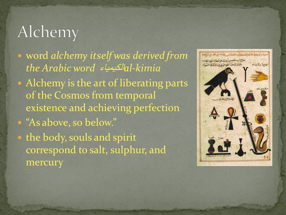 word alchemy itself was derived from the Arabic word الكيمياء al-kimia Alchemy is the art of liberating parts of the Cosmos from temporal existence an