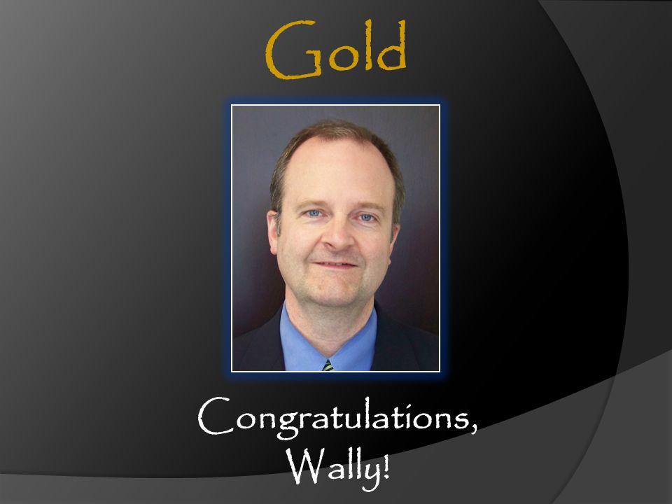 Congratulations, Wally! Gold