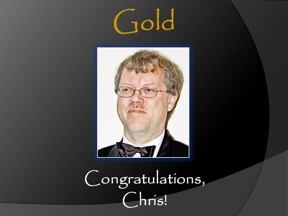 Congratulations, Chris! Gold