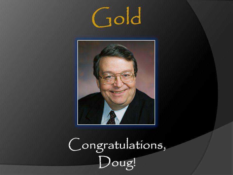 Congratulations, Doug! Gold