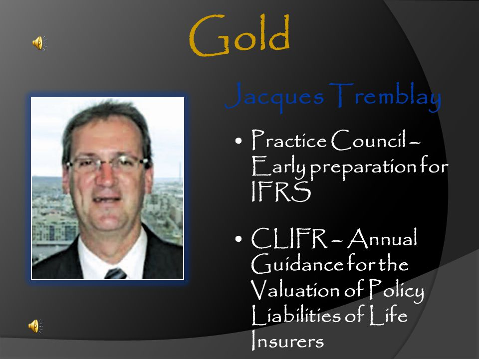Jacques Tremblay Gold Practice Council – Early preparation for IFRS CLIFR – Annual Guidance for the Valuation of Policy Liabilities of Life Insurers