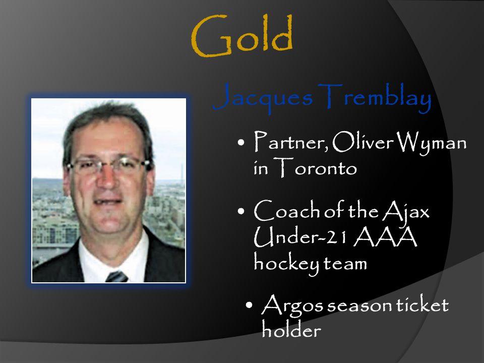 Jacques Tremblay Partner, Oliver Wyman in Toronto Coach of the Ajax Under-21 AAA hockey team Gold Argos season ticket holder