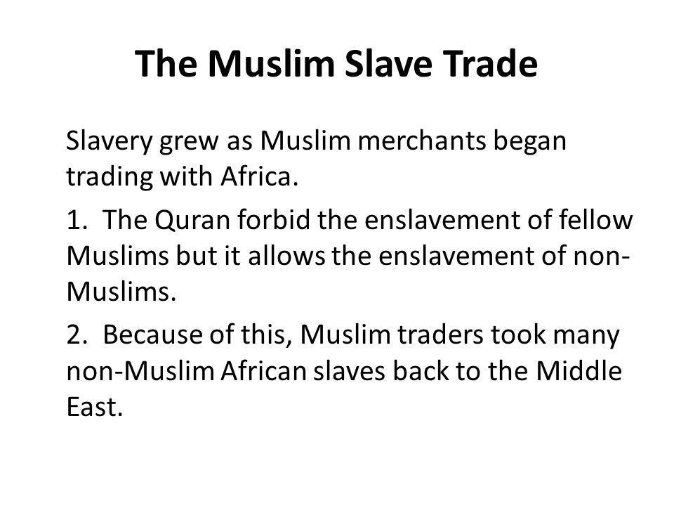 The Muslim Slave Trade Slavery grew as Muslim merchants began trading with Africa.
