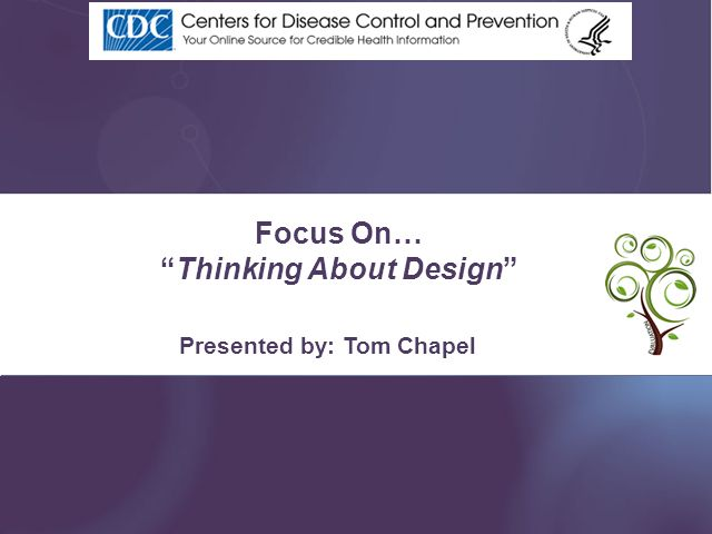 Presented by: Tom Chapel Focus On…Thinking About Design