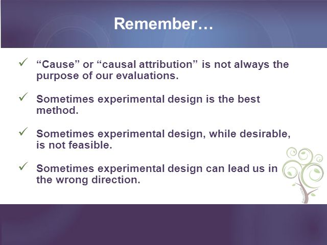 Remember… Cause or causal attribution is not always the purpose of our evaluations.