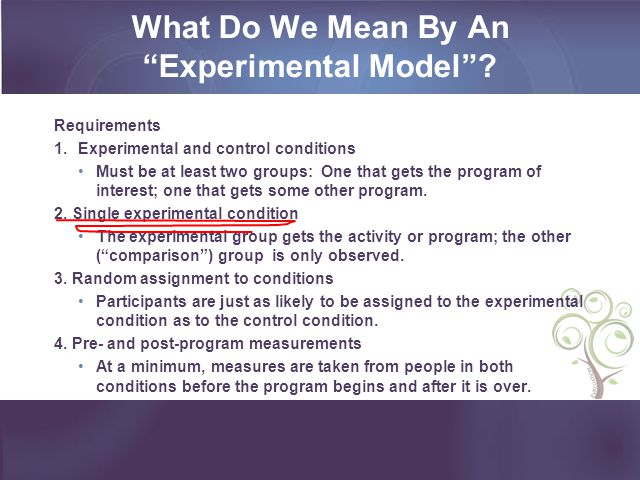 Requirements 1.Experimental and control conditions Must be at least two groups: One that gets the program of interest; one that gets some other program.