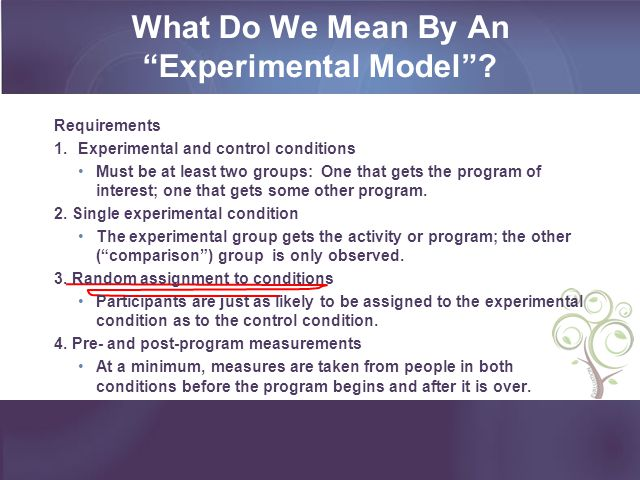 Requirements 1.Experimental and control conditions Must be at least two groups: One that gets the program of interest; one that gets some other progra