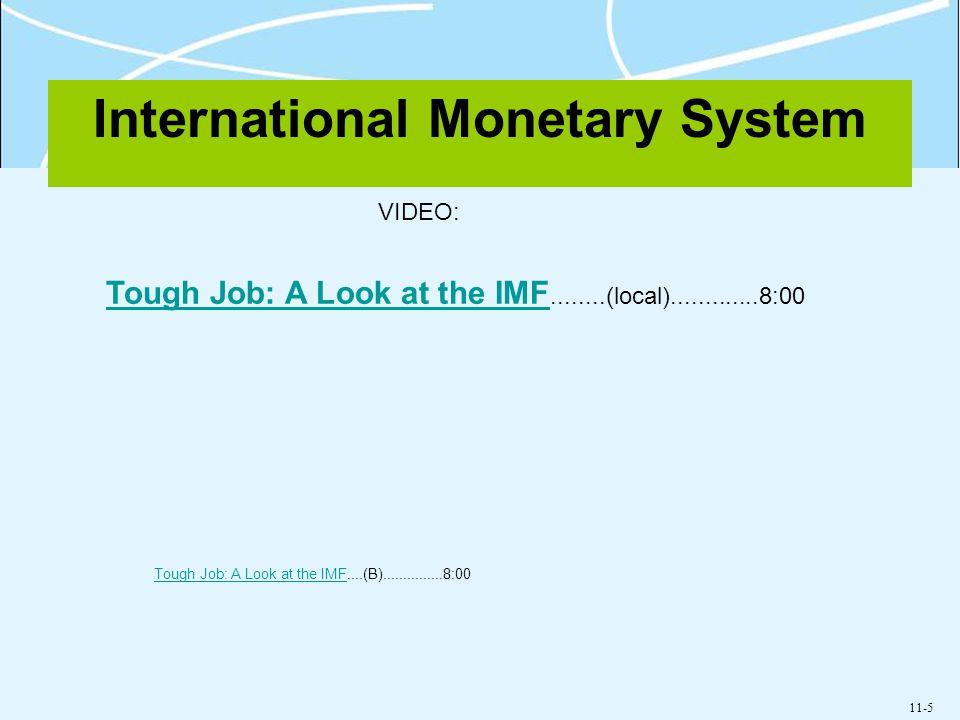 11-5 International Monetary System Tough Job: A Look at the IMF Tough Job: A Look at the IMF........(local).............8:00 VIDEO: Tough Job: A Look at the IMFTough Job: A Look at the IMF....(B)...............8:00