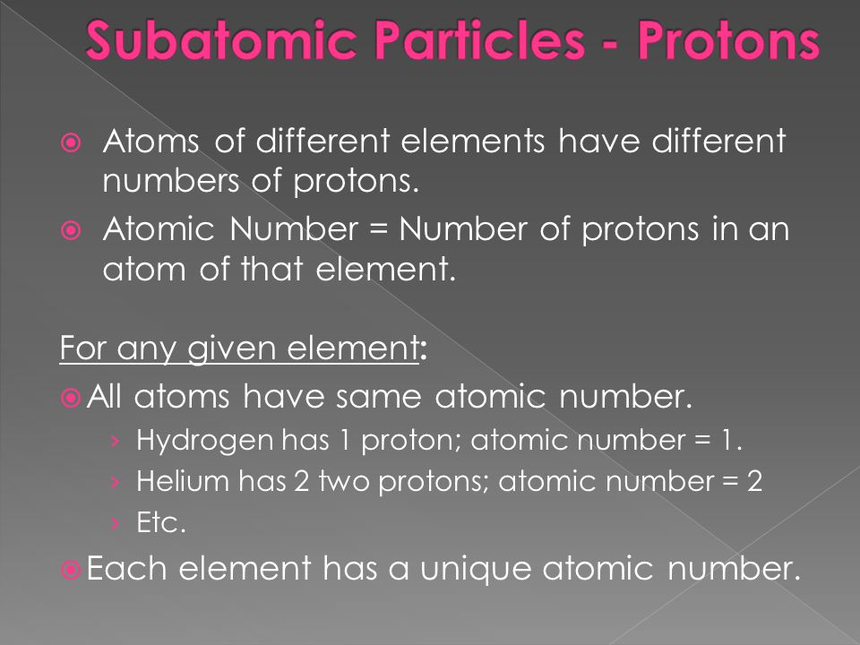Atoms of different elements have different numbers of protons. Atomic Number = Number of protons in an atom of that element. For any given element : A