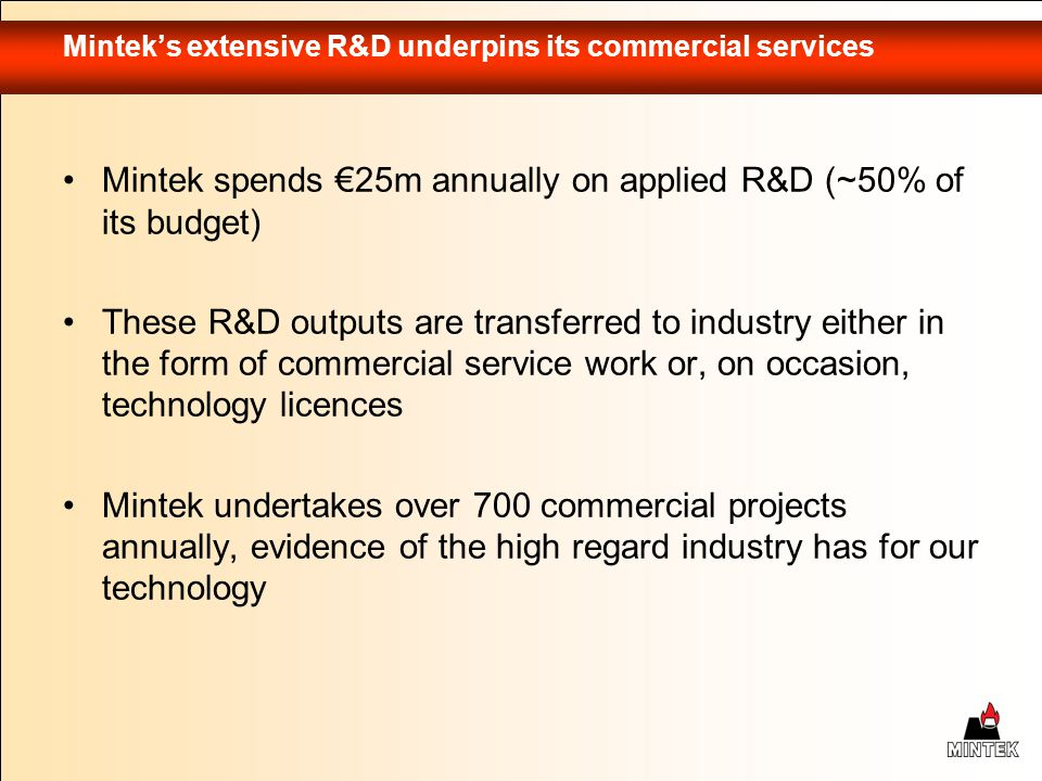 Minteks extensive R&D underpins its commercial services Mintek spends 25m annually on applied R&D (~50% of its budget) These R&D outputs are transferr
