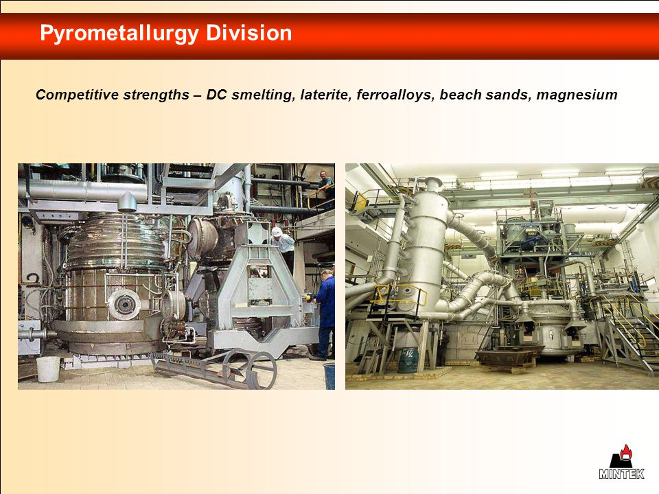 Pyrometallurgy Division Competitive strengths – DC smelting, laterite, ferroalloys, beach sands, magnesium