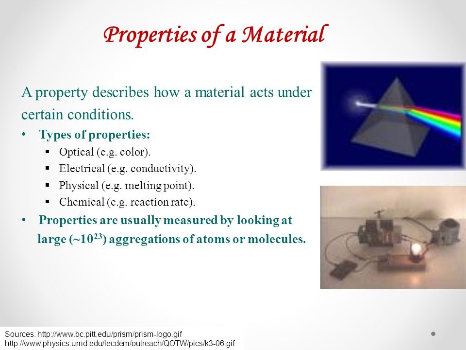 Properties of a Material A property describes how a material acts under certain conditions. Types of properties: Optical (e.g. color). Electrical (e.g