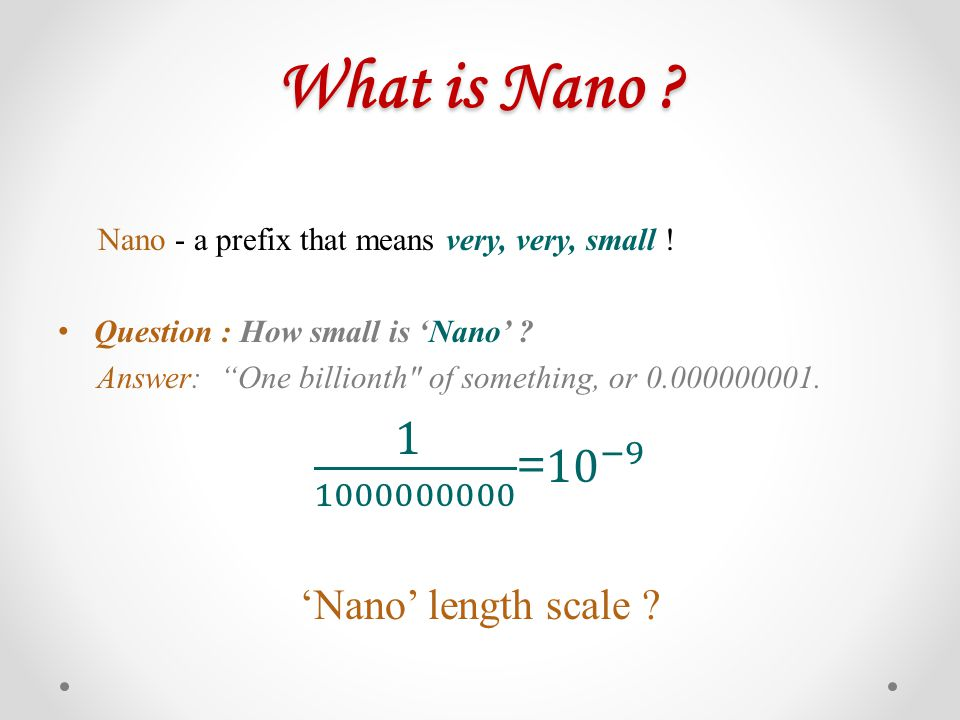 What is Nanometer .A nanometer is one billionth of a meter.