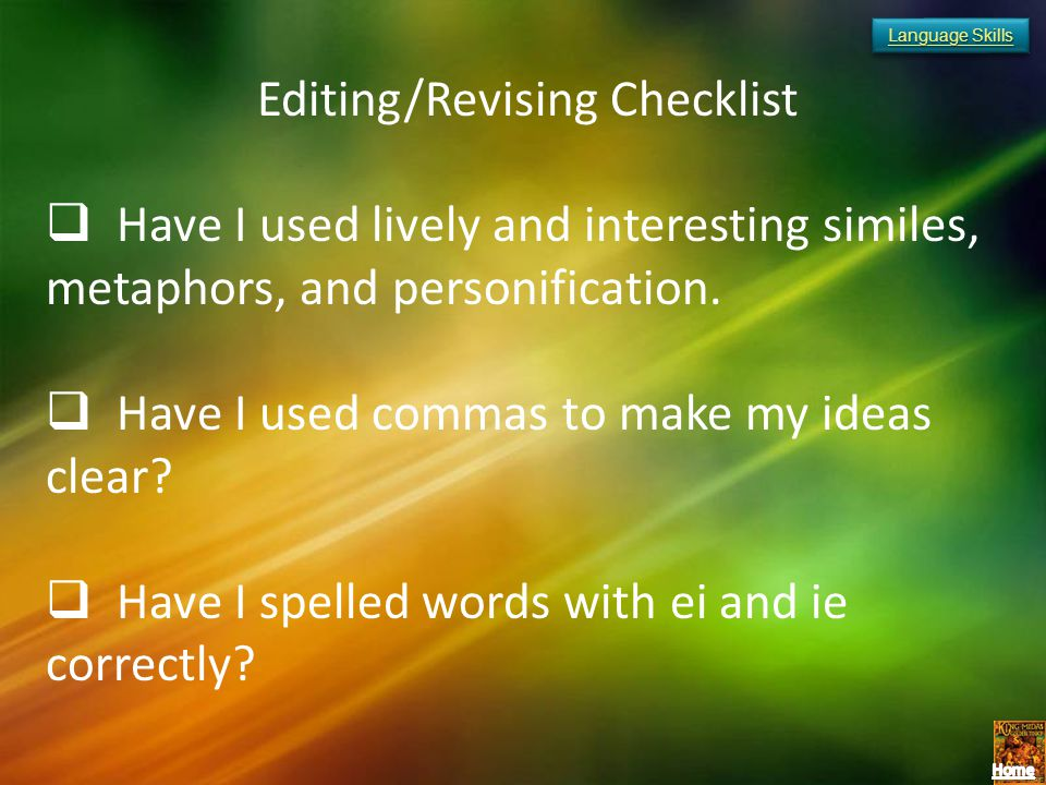 Language Skills Language Skills Language Skills Language Skills Editing/Revising Checklist Have I used lively and interesting similes, metaphors, and