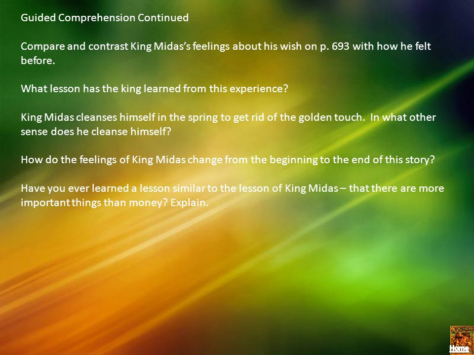 Guided Comprehension Continued Compare and contrast King Midass feelings about his wish on p. 693 with how he felt before. What lesson has the king le
