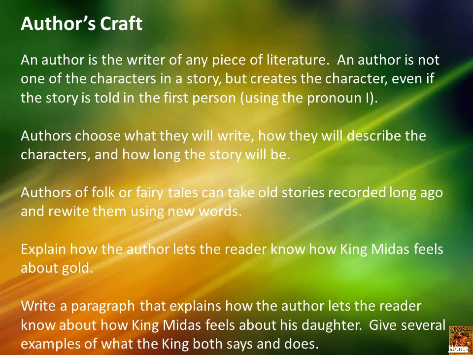 Authors Craft An author is the writer of any piece of literature. An author is not one of the characters in a story, but creates the character, even i