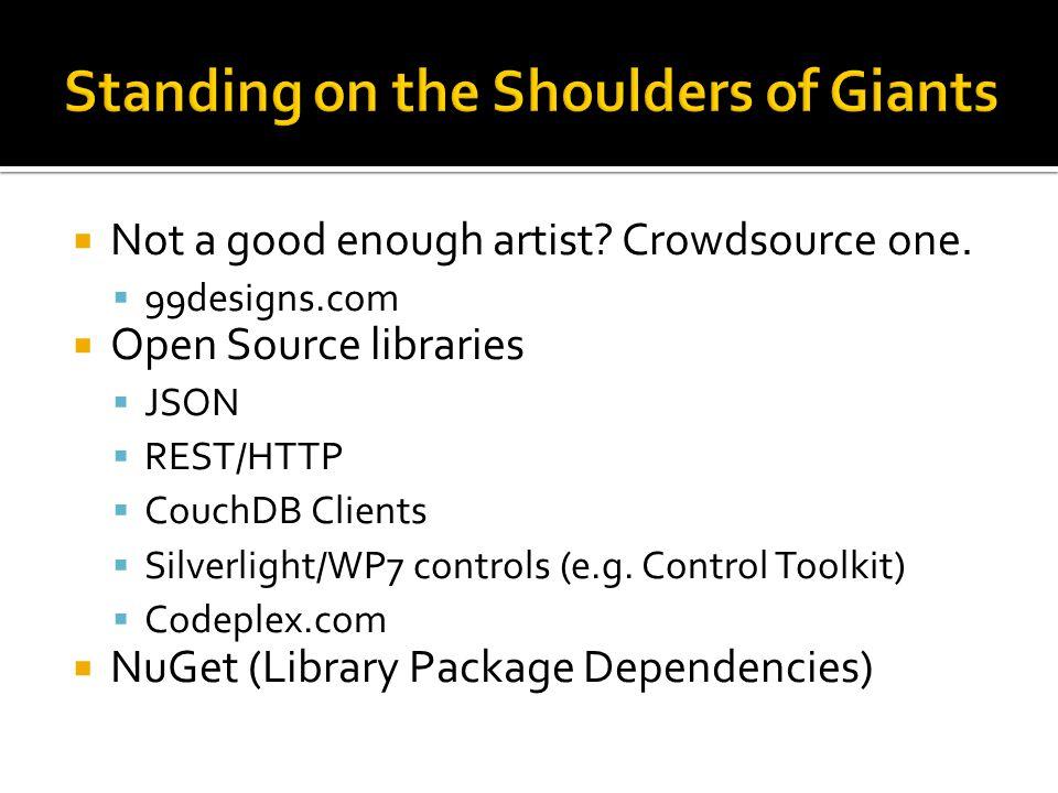 Not a good enough artist? Crowdsource one. 99designs.com Open Source libraries JSON REST/HTTP CouchDB Clients Silverlight/WP7 controls (e.g. Control T