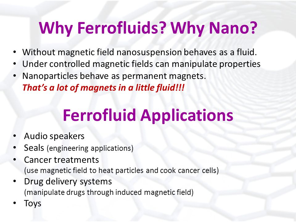Why Ferrofluids. Why Nano. Without magnetic field nanosuspension behaves as a fluid.