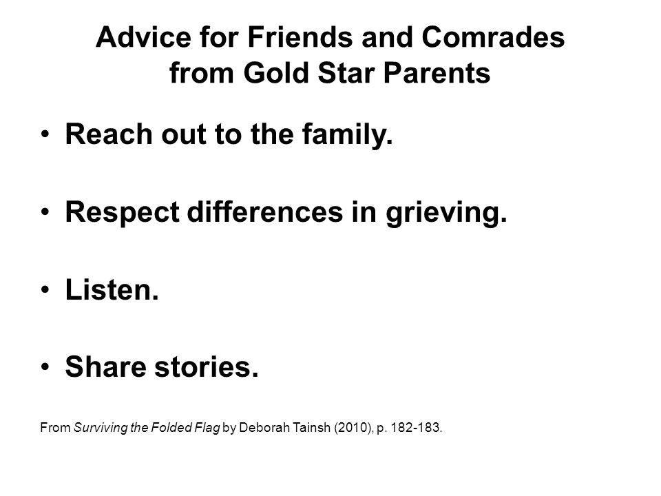 Advice for Friends and Comrades from Gold Star Parents Reach out to the family.