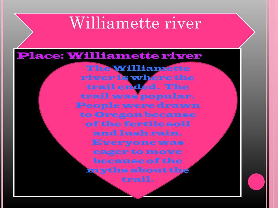 Williamette river Place: Williamette river The Williamette river is where the trail ended.