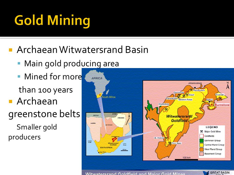 Archaean Witwatersrand Basin Main gold producing area Mined for more than 100 years Archaean greenstone belts Smaller gold producers
