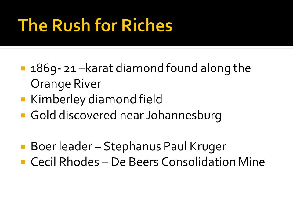 1869- 21 –karat diamond found along the Orange River Kimberley diamond field Gold discovered near Johannesburg Boer leader – Stephanus Paul Kruger Cec