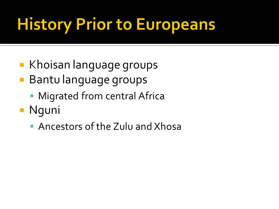 Khoisan language groups Bantu language groups Migrated from central Africa Nguni Ancestors of the Zulu and Xhosa