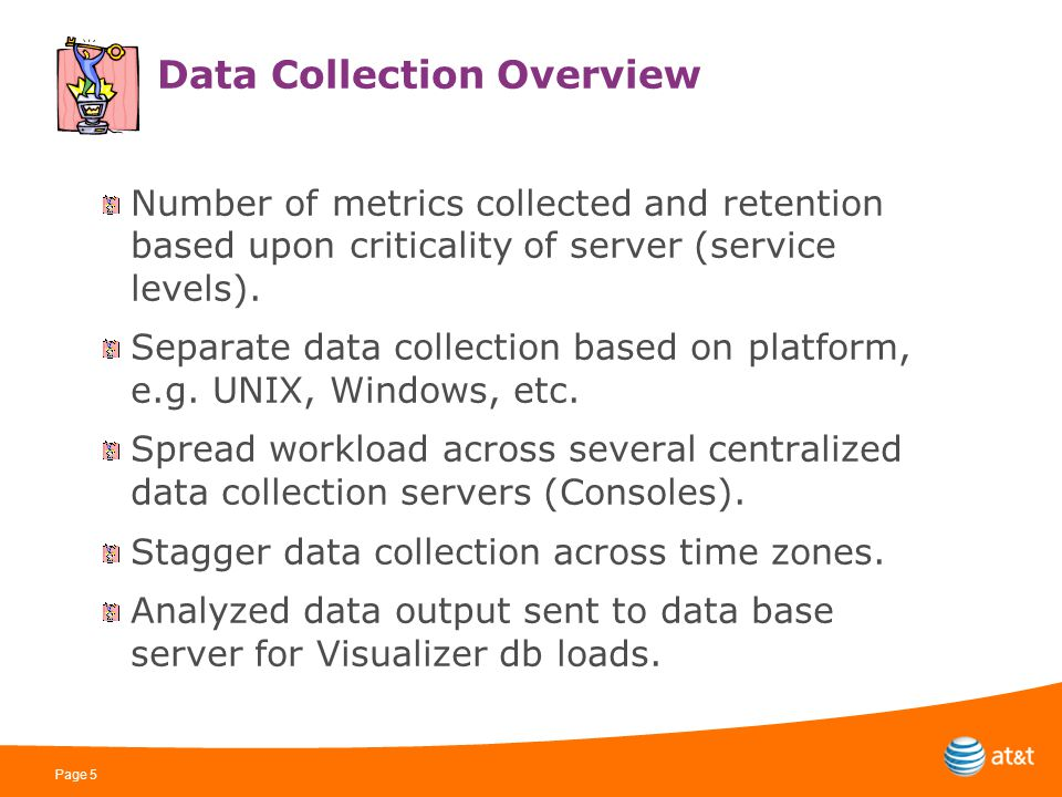 Page 5 Data Collection Overview Number of metrics collected and retention based upon criticality of server (service levels).