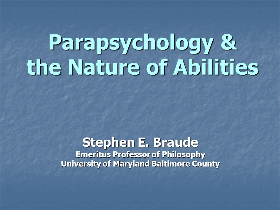 Parapsychology & the Nature of Abilities Stephen E.