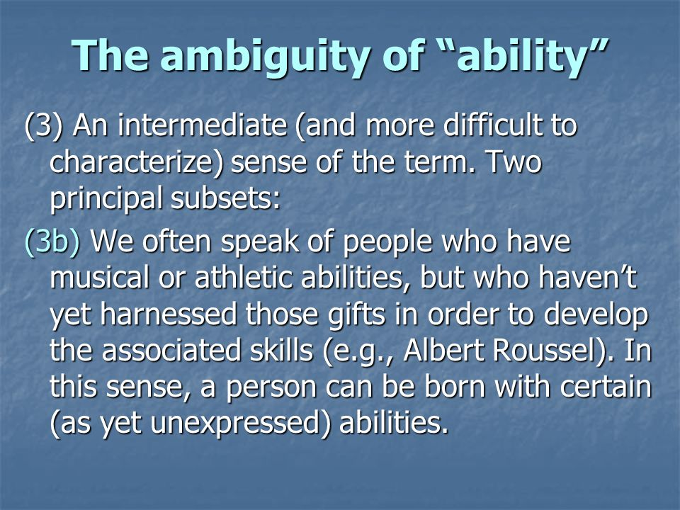 The ambiguity of ability (3) An intermediate (and more difficult to characterize) sense of the term.