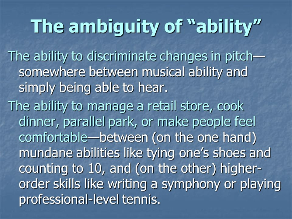 The ambiguity of ability The ability to discriminate changes in pitch somewhere between musical ability and simply being able to hear.