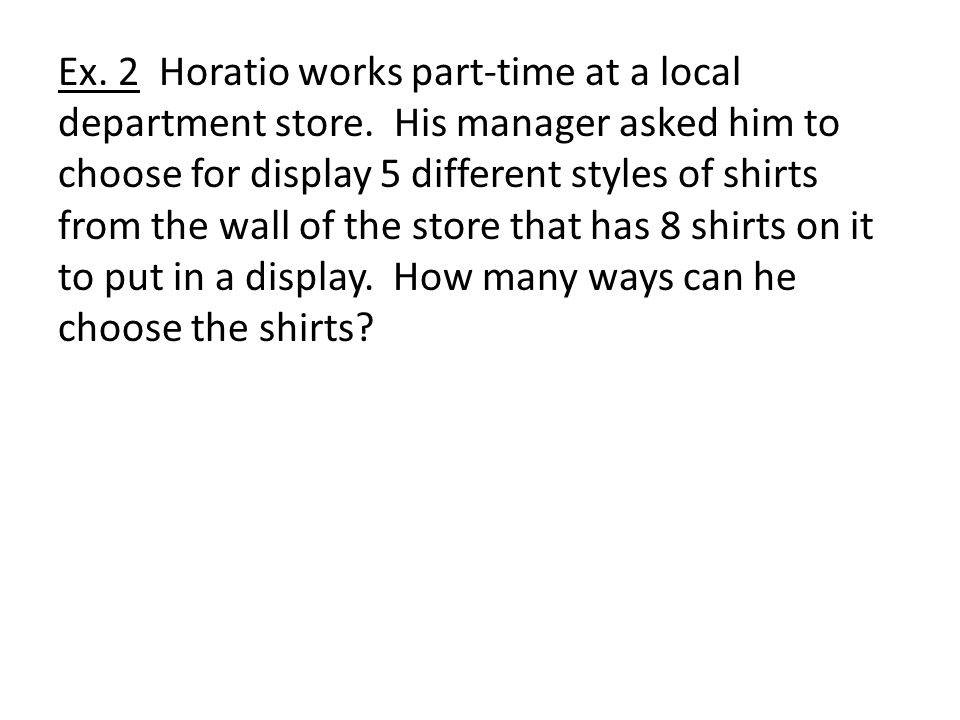 Ex. 2 Horatio works part-time at a local department store.