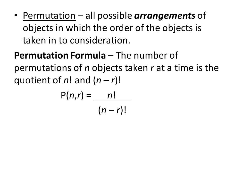 Permutation – all possible arrangements of objects in which the order of the objects is taken in to consideration.
