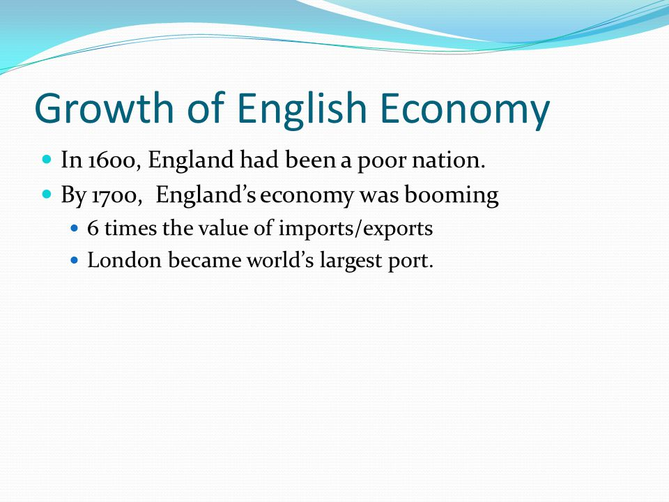 Growth of English Economy In 1600, England had been a poor nation.