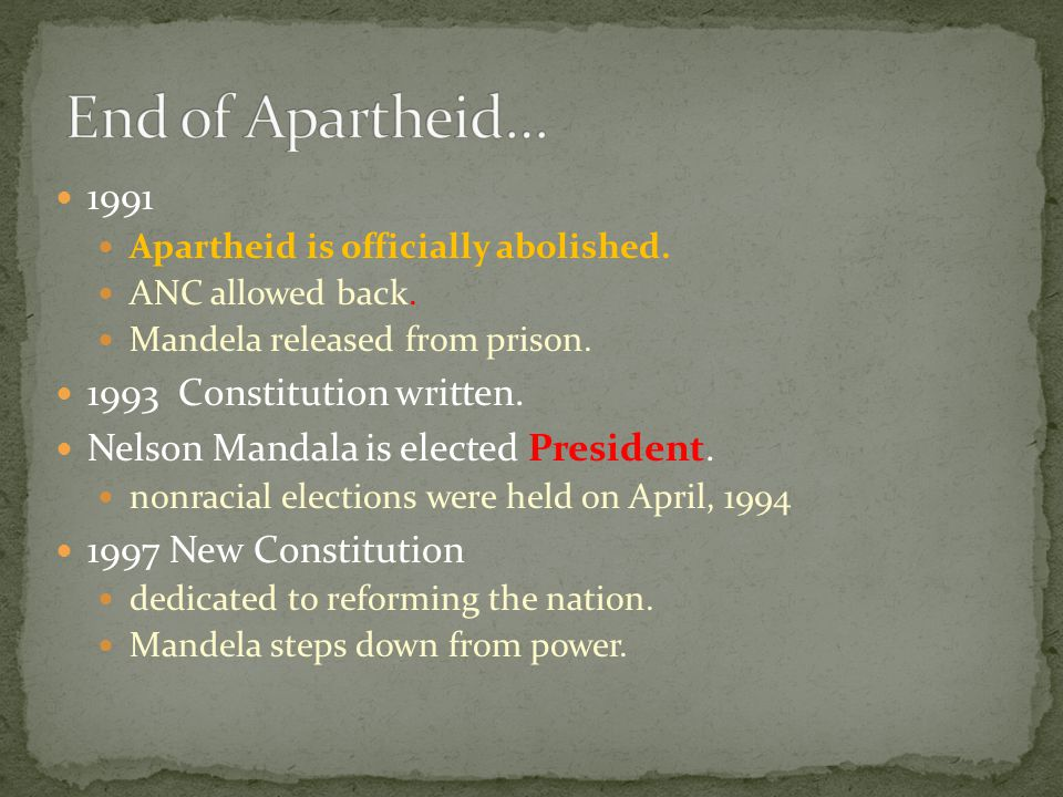 1991 Apartheid is officially abolished. ANC allowed back.