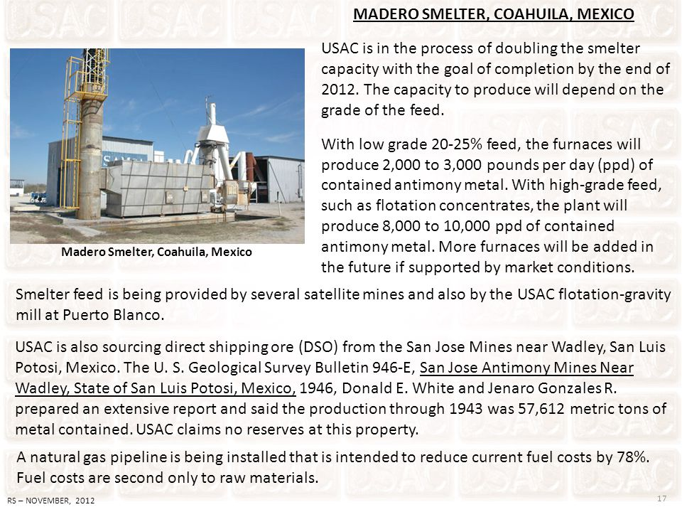 Madero Smelter, Coahuila, Mexico MADERO SMELTER, COAHUILA, MEXICO USAC is in the process of doubling the smelter capacity with the goal of completion