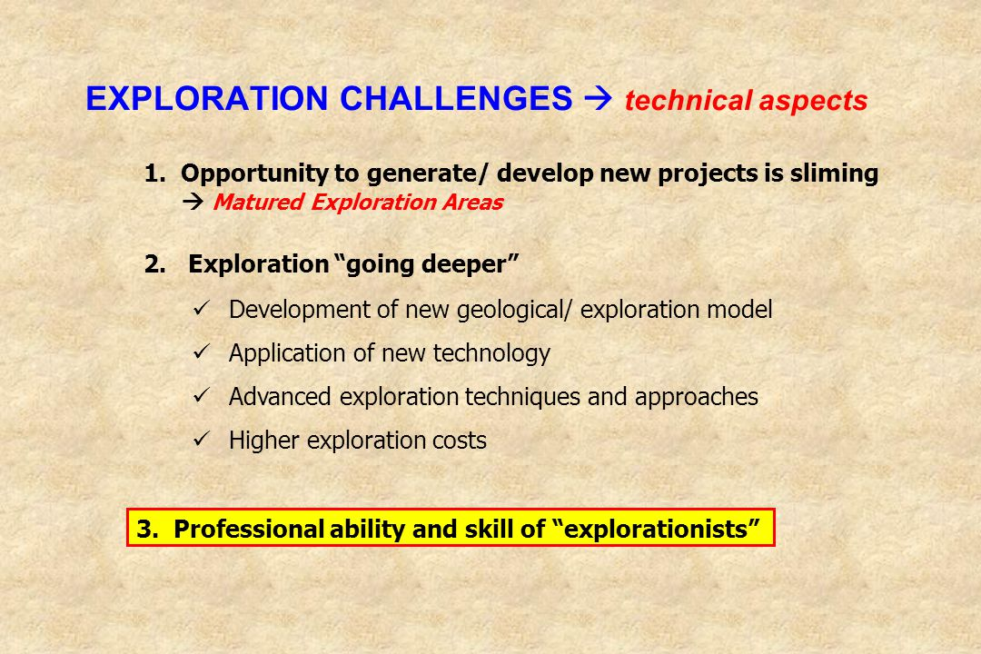 EXPLORATION CHALLENGES technical aspects 2. Exploration going deeper Development of new geological/ exploration model Application of new technology Ad