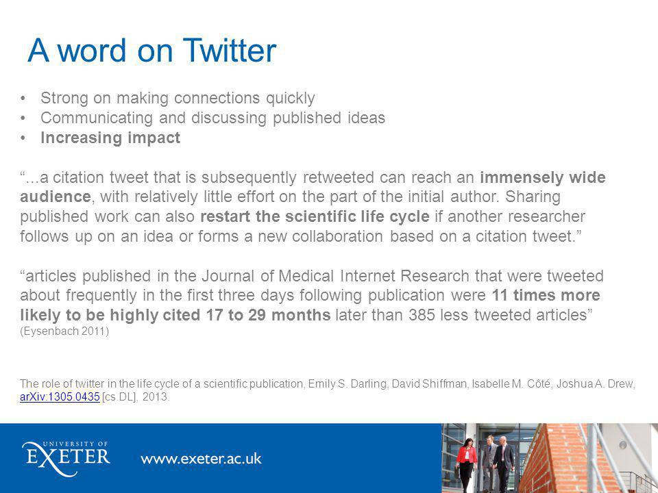 A word on Twitter Strong on making connections quickly Communicating and discussing published ideas Increasing impact...a citation tweet that is subsequently retweeted can reach an immensely wide audience, with relatively little effort on the part of the initial author.