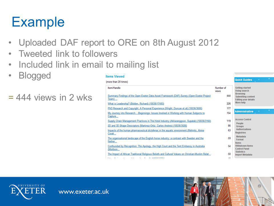 Example Uploaded DAF report to ORE on 8th August 2012 Tweeted link to followers Included link in email to mailing list Blogged = 444 views in 2 wks