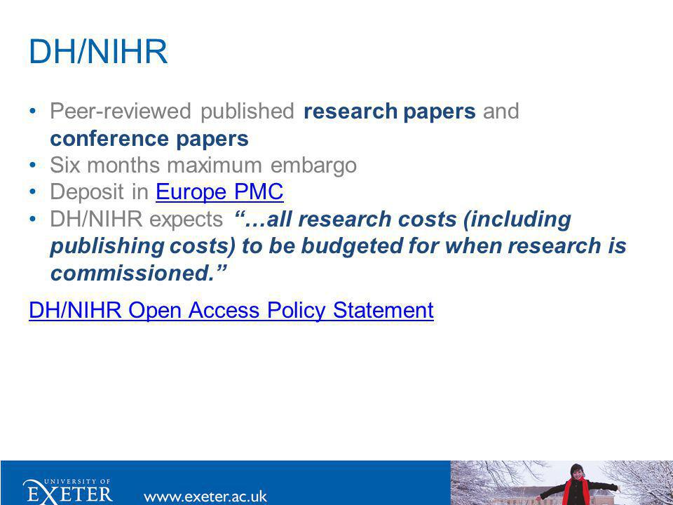 DH/NIHR Peer-reviewed published research papers and conference papers Six months maximum embargo Deposit in Europe PMCEurope PMC DH/NIHR expects …all research costs (including publishing costs) to be budgeted for when research is commissioned.