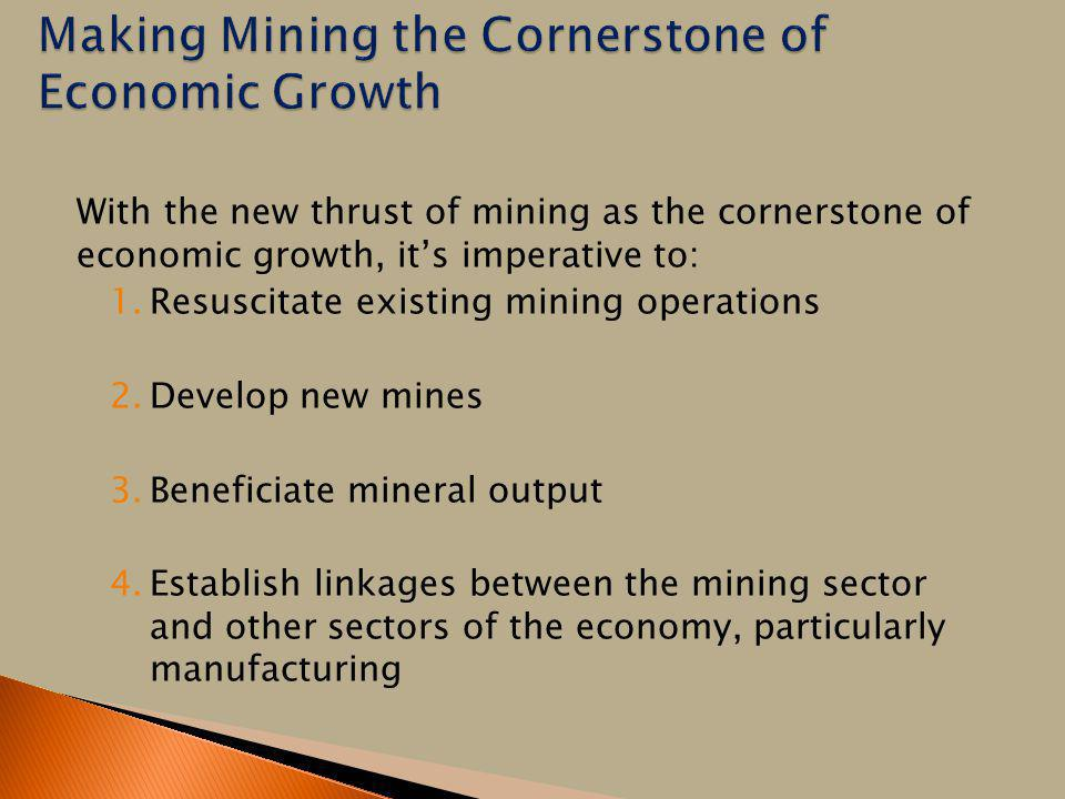 With the new thrust of mining as the cornerstone of economic growth, its imperative to: 1.Resuscitate existing mining operations 2.Develop new mines 3