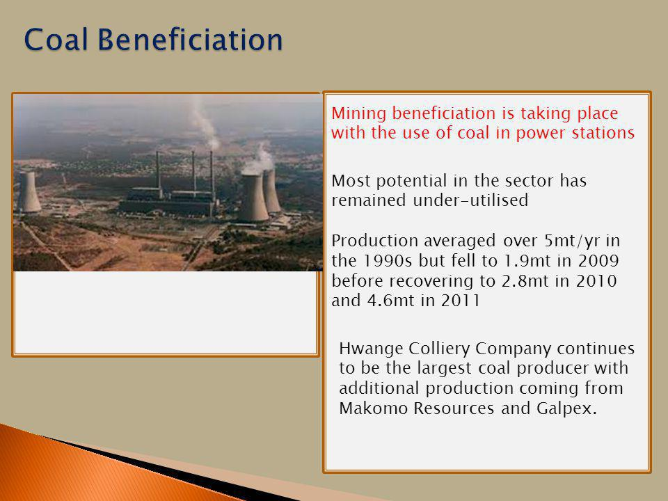 There will be a picture of the mine here Mining beneficiation is taking place with the use of coal in power stations Most potential in the sector has